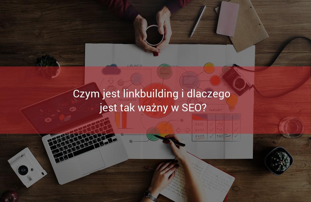 Czym jest linkbuilding i dlaczego jest ważny w pozcjonowaniu stron