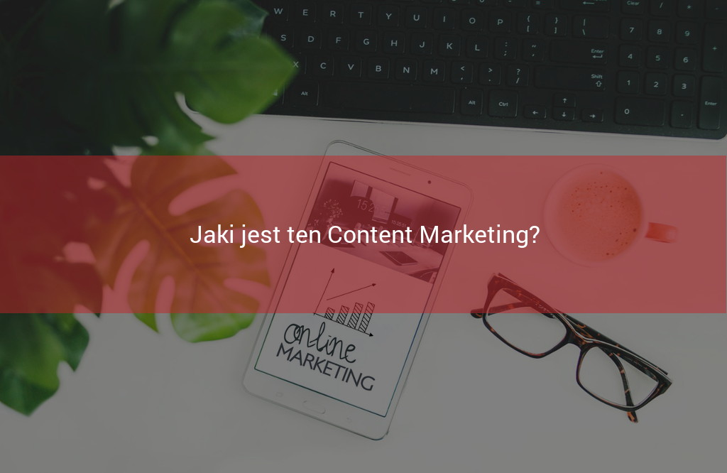 jaki jest content marketing?