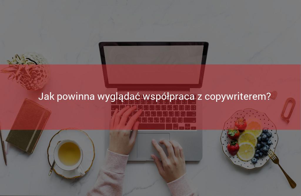Jak powinna wygladac wspolpraca na lini klient-copywriter