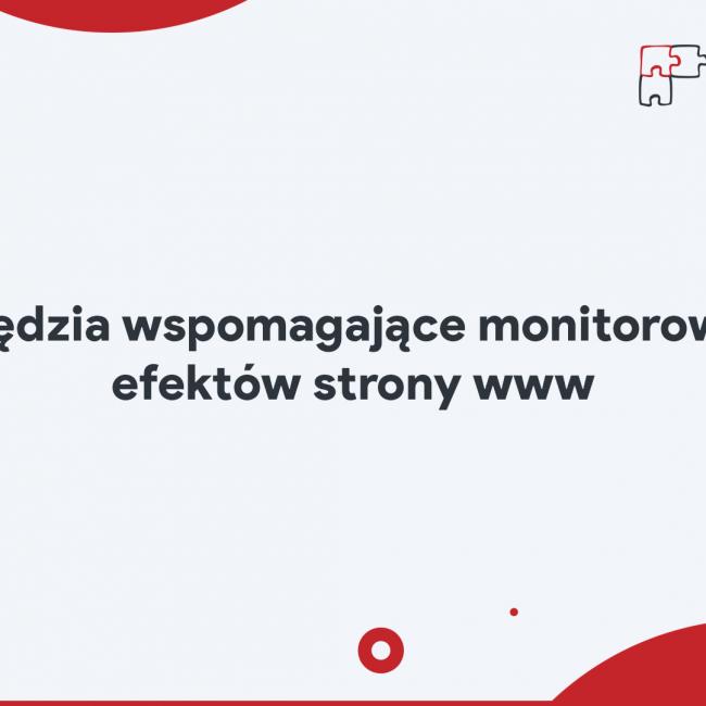 Narzędzia wspomagające monitorowanie efektów strony www