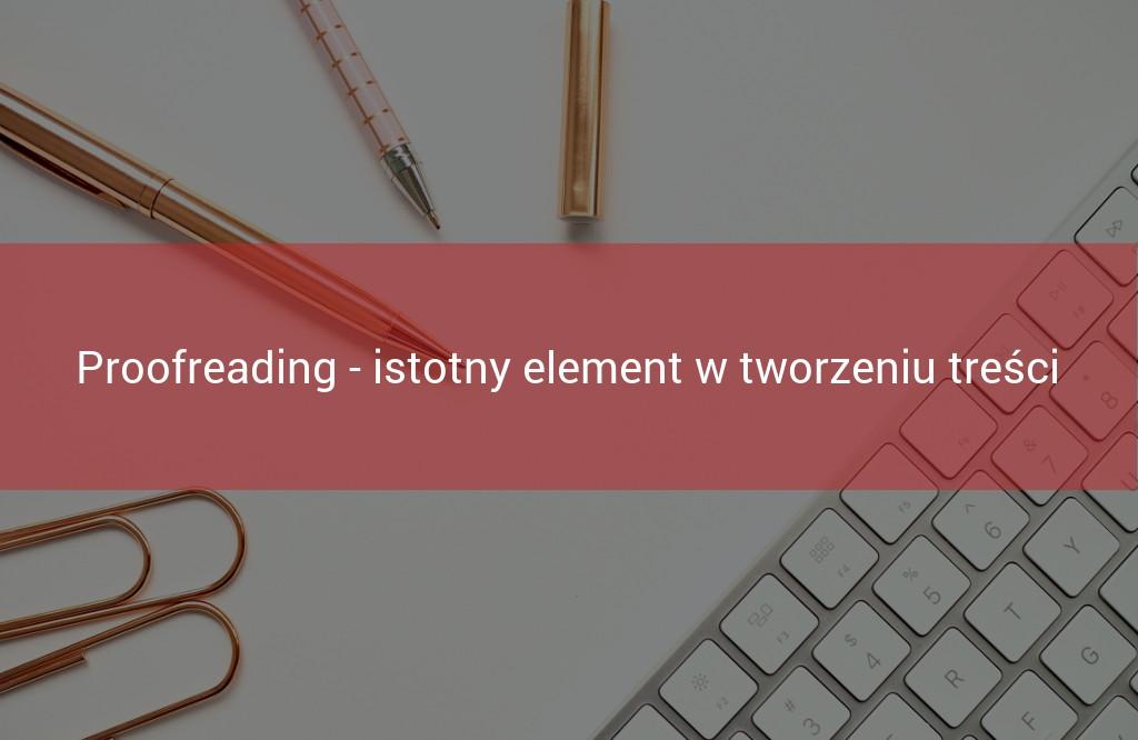Proofreading - istotny element w tworzeniu treści